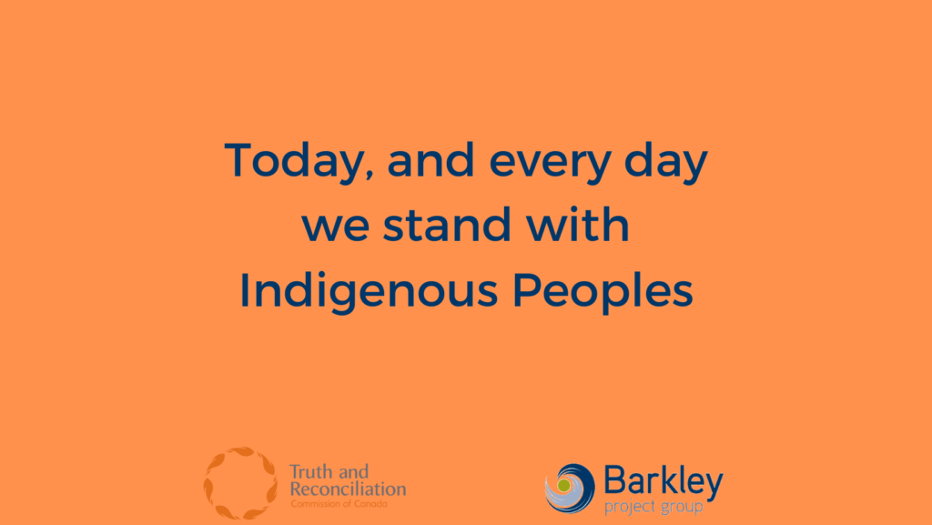 today and every day we stand with indigenous peoples, truth and reconciliation, barkley project group,